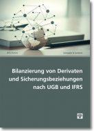 Bilanzierung von Derivaten und Sicherungsbeziehungen nach UGB und IFRS